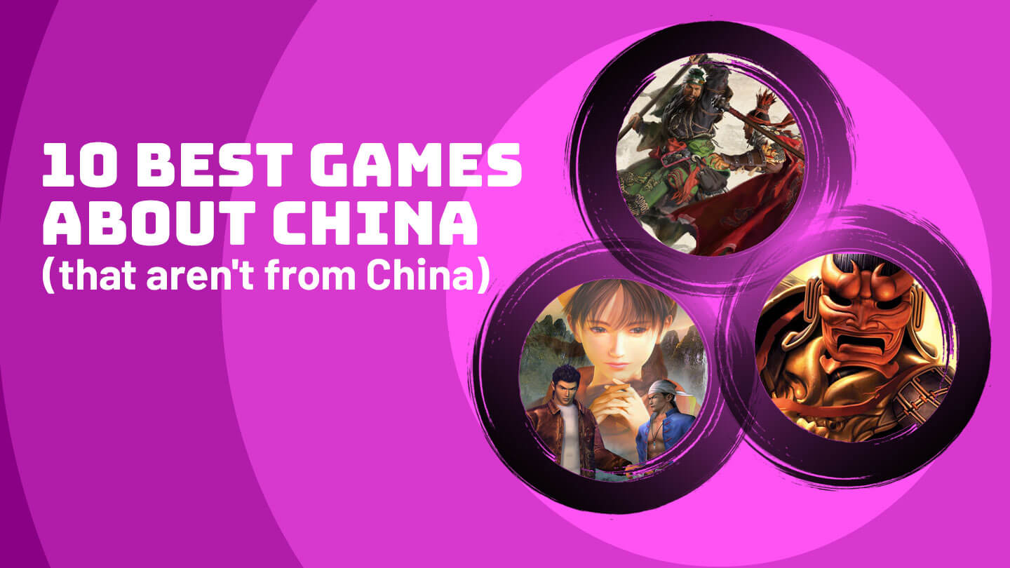 The top ten games about China (that aren't from China)