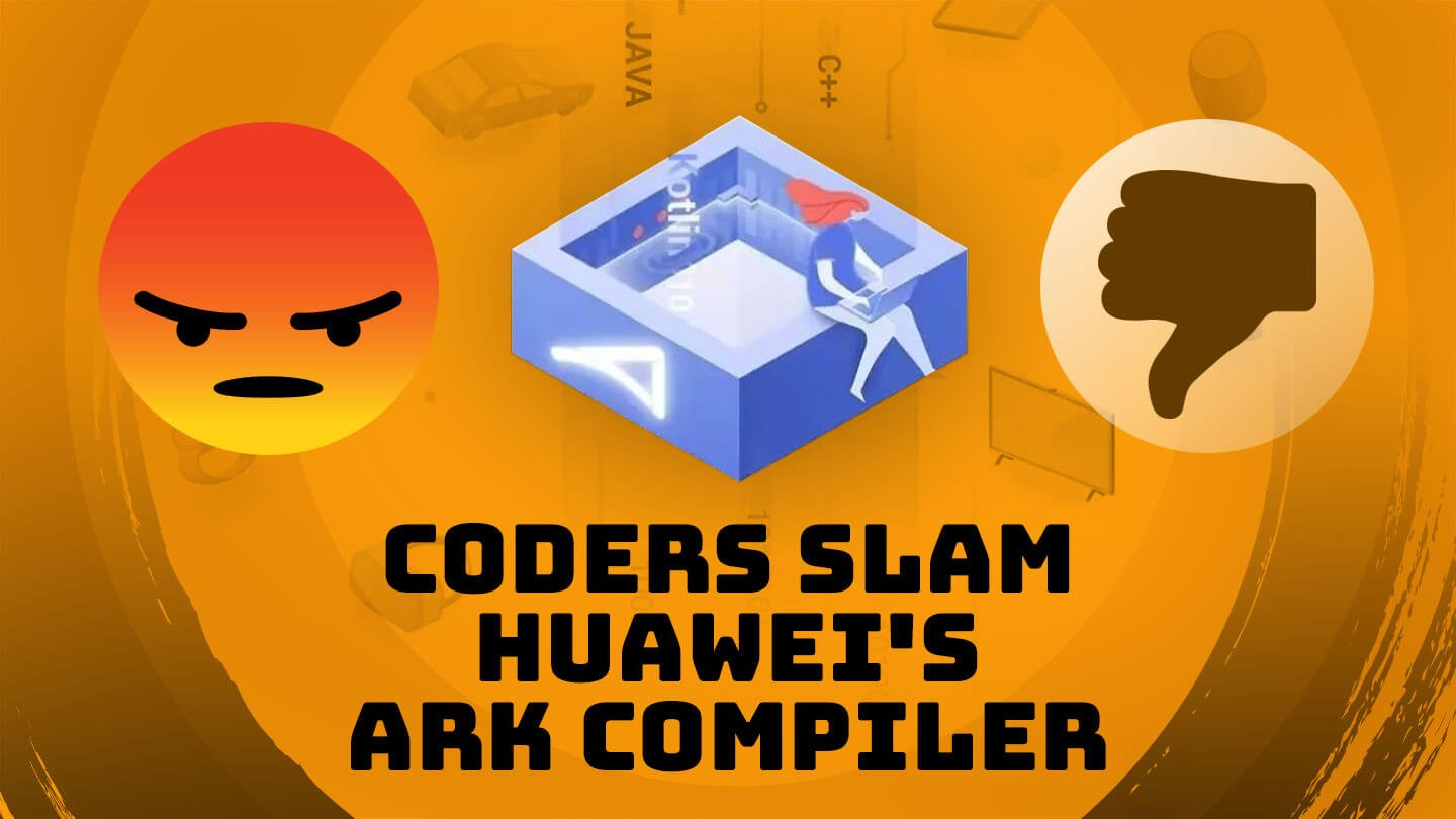 Programmers complain that Huawei's Ark Compiler is 'not even half-finished' | Abacus