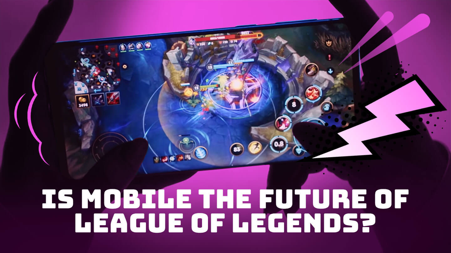 Why the future of League of Legends is mobile | Abacus
