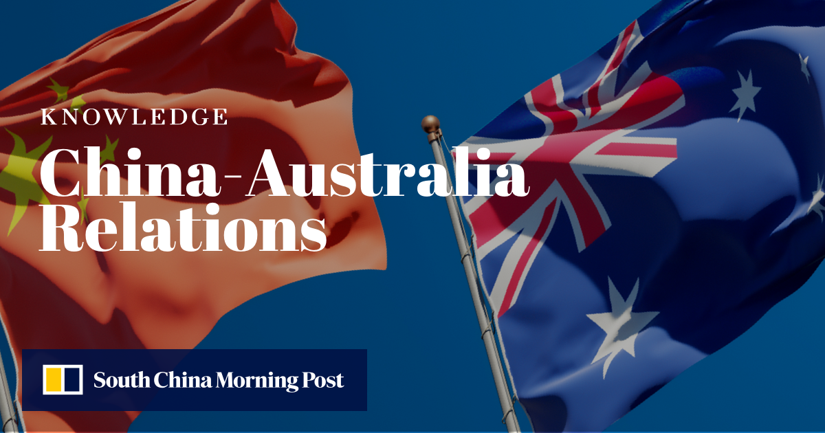 Understanding China-Australia Relations | South China Morning Post