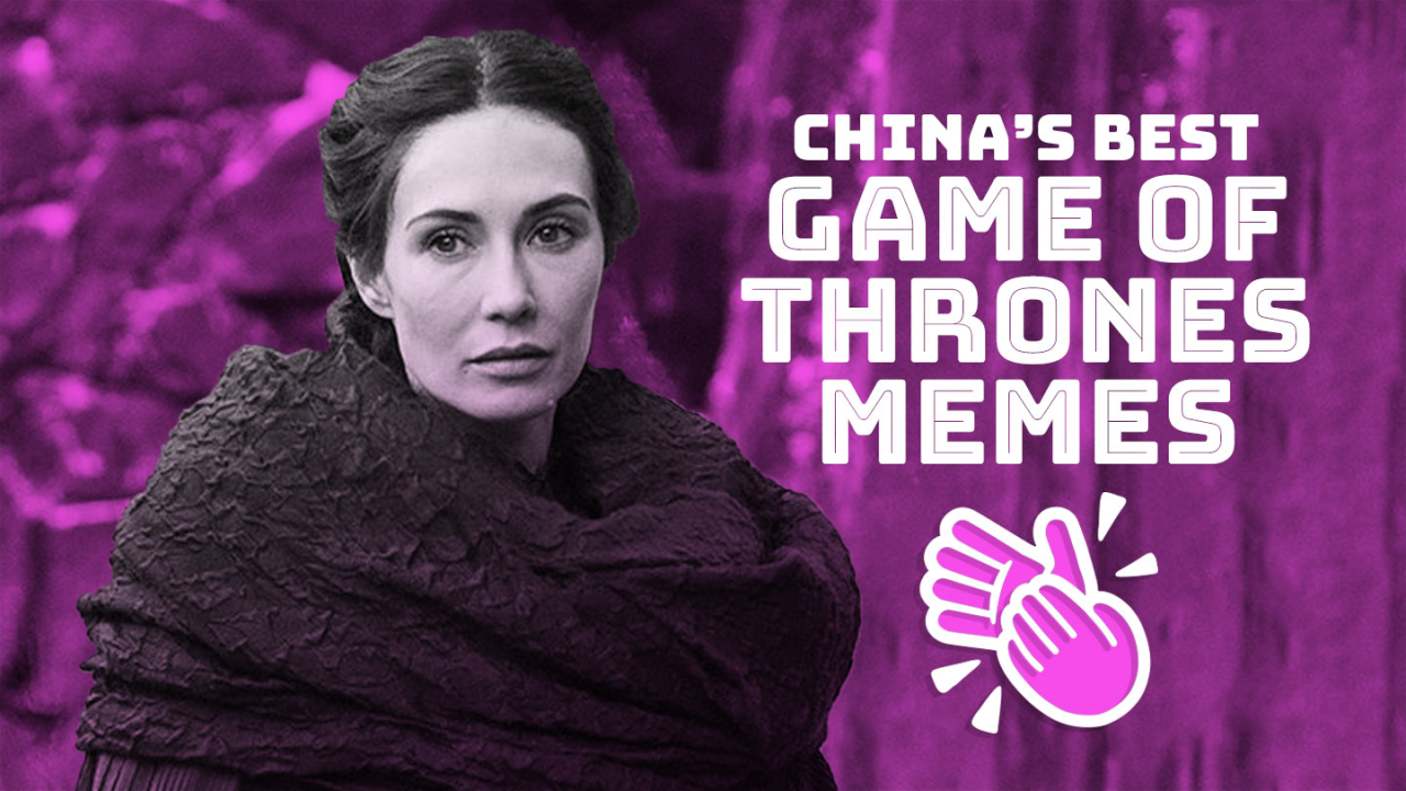 Here are the best Game of Thrones memes from China