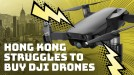 Why are people in Hong Kong struggling to buy DJI drones?
