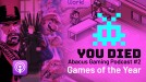 We break down our games of the year on our podcast, You Died
