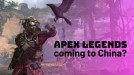Apex Legends might be coming to China