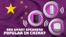 Chinese people are buying more smart speakers but they aren't using them
