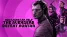 China could push Avengers: Endgame past Avatar to become box office king