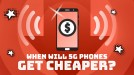 It won't be too long before you can buy a much cheaper 5G phone