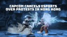 Hong Kong protests lead to cancellation of Street Fighter V esports tournament