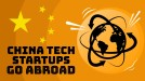 Chinese tech startups are targeting emerging markets to make their mark