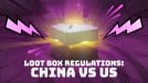 China wants to limit the number of loot boxes players can buy