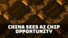 China sees potential edge in specialized AI chips