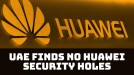 UAE telecoms company says it found no evidence of security holes in Huawei 5G equipment