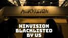 Hikvision and other surveillance companies get hit by US blacklist