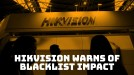 Hikvision warns it could lose customers from US blacklist