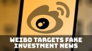 Weibo's latest crackdown? Fake news about investments