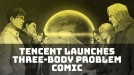 Tencent launches a Three-Body Problem digital comic in multiple languages