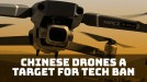 Chinese drones are the latest target for a tech ban in the US