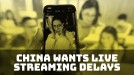 China wants a three-minute live-streaming delay to ensure 'healthy content'