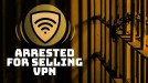 Man arrested for selling VPN to hop the Great Firewall