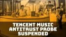 Chinese investigators pause Tencent Music antitrust probe