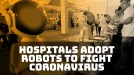 As the coronavirus rapidly spreads, hospitals turn to robots for help