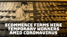 Ecommerce companies hire temporary workers to deal with demand amid coronavirus outbreak