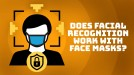 Wearing a mask won't stop facial recognition anymore