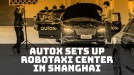 China's AutoX says new robotaxi facility is the largest in Asia