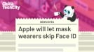 Apple will let mask wearers skip Face ID