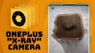 OnePlus says it'll suspend 'X-ray' camera that can see through plastic