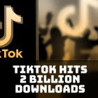 TikTok and its Chinese version reach 2 billion downloads
