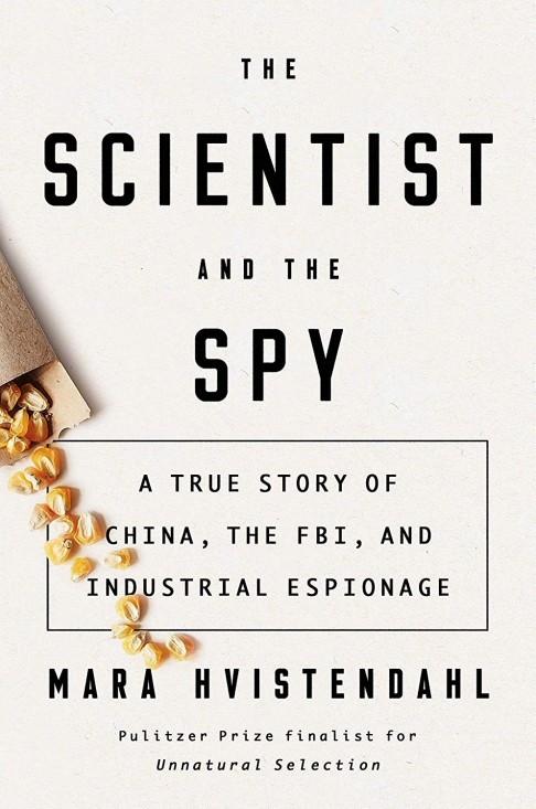 'The Scientist and the Spy: A True Story of China, the FBI, and Industrial Espionage,' by Mara Hvistendahl.